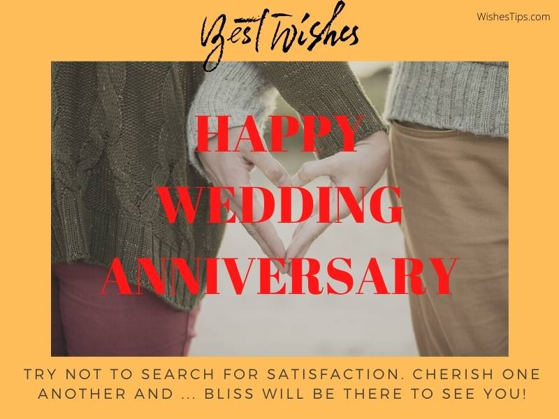 Try not to search for satisfaction. Cherish one another and ... Bliss will be there to see you! Happy wedding anniversary