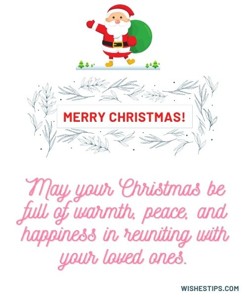 May your Christmas be full of warmth, peace, and happiness in reuniting with your loved ones. Merry Christmas And Happy New Year Wishes Image